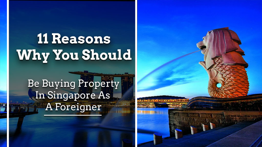 buying property in singapore as a foreigner 11 Reasons Why You Should Be Buying Property in Singapore As A Foreigner 11 Reasons Why You should Be Buying Property in Singapore As a Foreigner