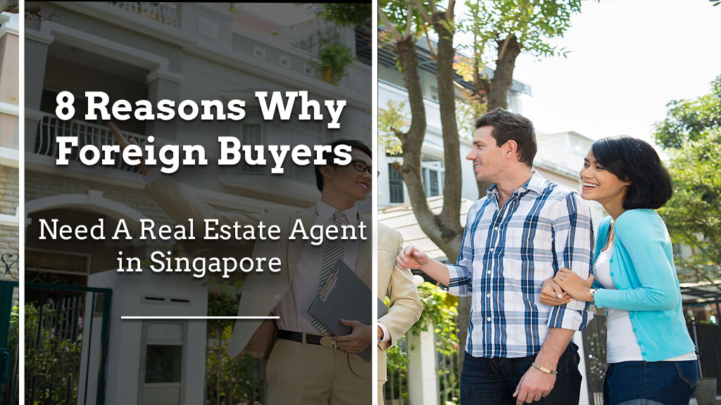 8 reasons why foreign buyers need a real estate agent in singapore 8 Reasons Why Foreign Buyers Need a Real Estate Agent in Singapore 8 Reasons Why Foreign Buyers Need Property Agent in Singapore