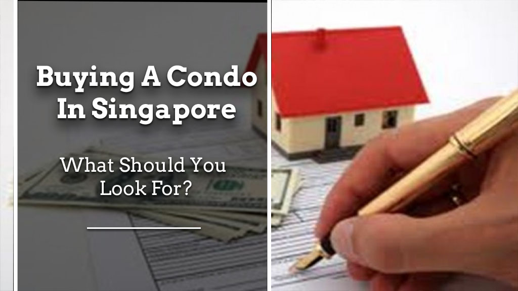buying a condo in singapore: what should you look for? Buying a condo in Singapore: What should you look for? Buying Condo in Singapore What Should You Look for