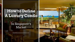 how to define a luxury condo in singapore's market How to Define a Luxury Condo in Singapore's Market How To Define A Luxury condo in Singapore 300x169