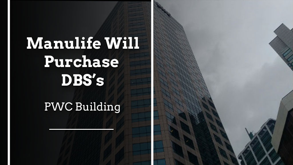 Manulife Will Purchase DBS' PwC Building Manulife will purchase DBS PWC Building