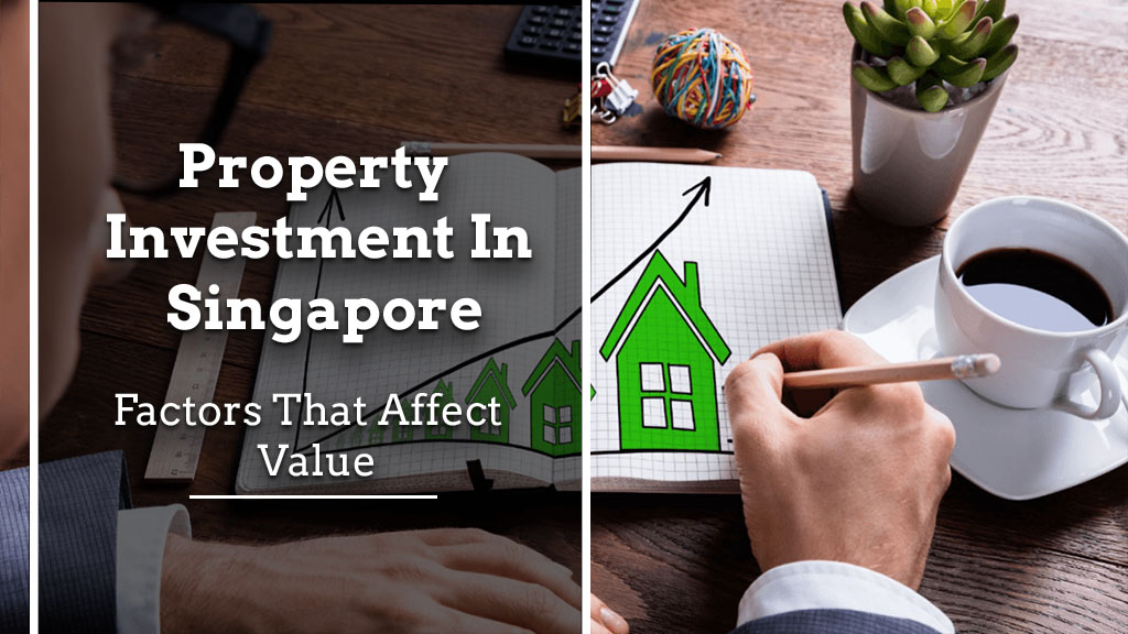 property investment in singapore: factors that affect value Property Investment in Singapore: Factors that Affect Value Property Investment in Singapore