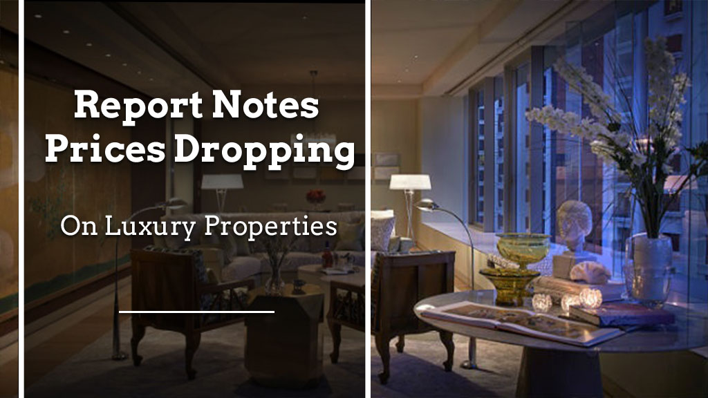report notes prices dropping on luxury properties Report Notes Prices Dropping On Luxury Properties Report Notes Prices Dropping on Luxury Properties