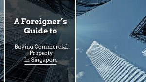 A Foreigner's Guide to Buying Commercial Property in Singapore A Foreigner Guide to buying Commercial property in Singapore 300x169