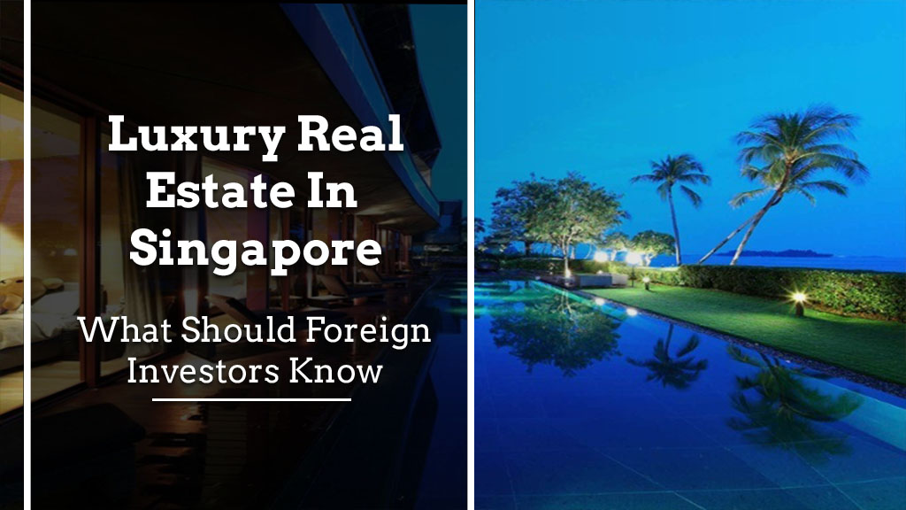 [object object] Luxury Real Estate in Singapore: What Should Foreign Investors Know Luxury Real Estate in Singapore