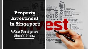 Property Investment in Singapore: What Foreigners Should Know Property Investment what foreigners should know 300x169