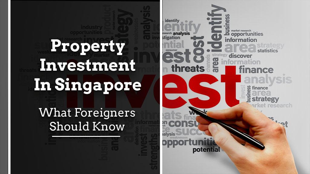 Property Investment in Singapore: What Foreigners Should Know Property Investment what foreigners should know