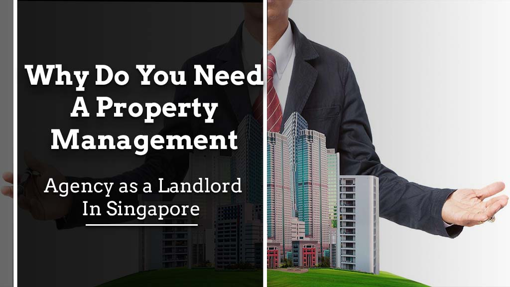 Why do You Need a Property Management Agency as a Landlord in Singapore? Property Management Singapore